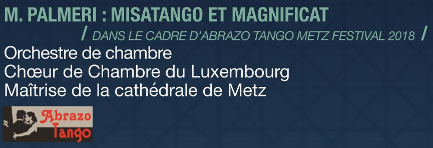 M. PALMERI : MISATANGO ET MAGNIFICAT / DANS LE CADRE D'ABRAZO TANGO METZ FESTIVAL 2018 / Orchestre de chambre Choeur de chambre du Luxembourg Maîtrise de la cathédrale de Metz Abrazo Tango