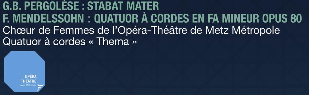 G.B. PERGOLÈSE : STABAT MATER F. MENDELSSOHN : QUATUOR À CORDES EN FA MINEUR OPUS 80 Choeur de Femmes de l'Opéra-Théâtre de Metz Métropole. Quatuor à cordes « Thema »